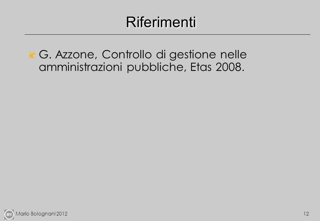 Mario Bolognani 201212 Riferimenti G. Azzone, Controllo di gestione nelle amministrazioni pubbliche, Etas 2008.