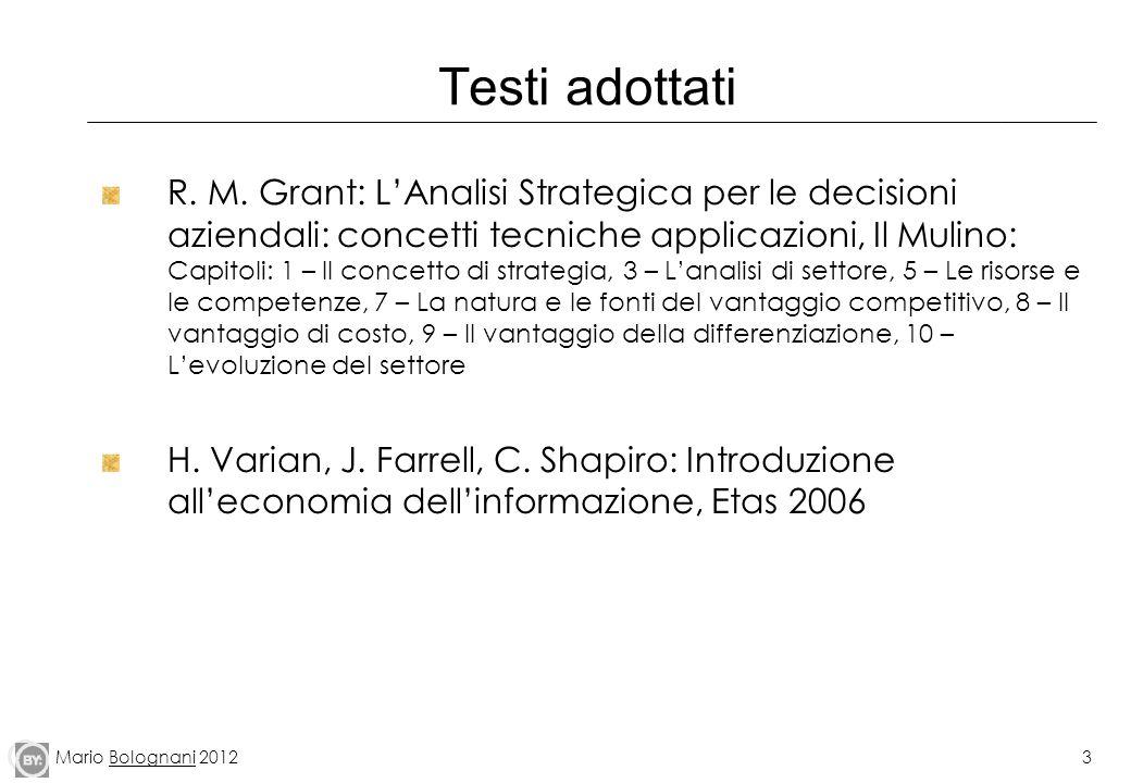 Mario Bolognani 20123 Testi adottati R. M. Grant: LAnalisi Strategica per le decisioni aziendali: concetti tecniche applicazioni, Il Mulino: Capitoli: