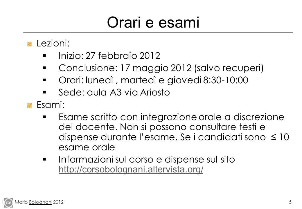 Mario Bolognani 20125 Orari e esami Lezioni: Inizio: 27 febbraio 2012 Conclusione: 17 maggio 2012 (salvo recuperi) Orari: lunedì, martedì e giovedì 8: