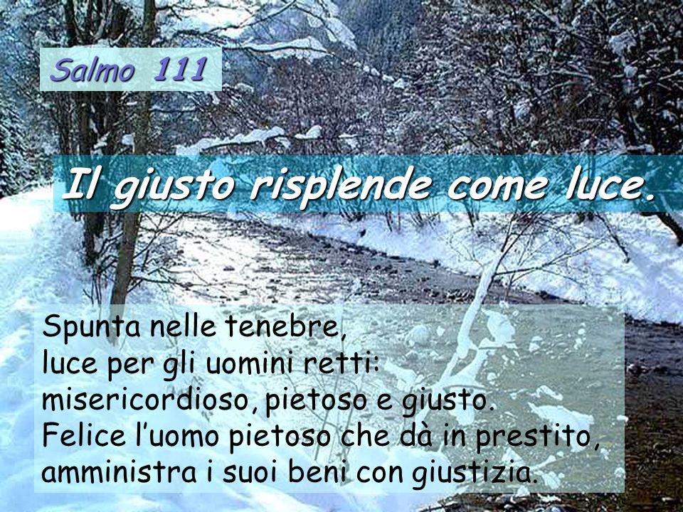 Salmo 111 Spunta nelle tenebre, luce per gli uomini retti: misericordioso, pietoso e giusto.
