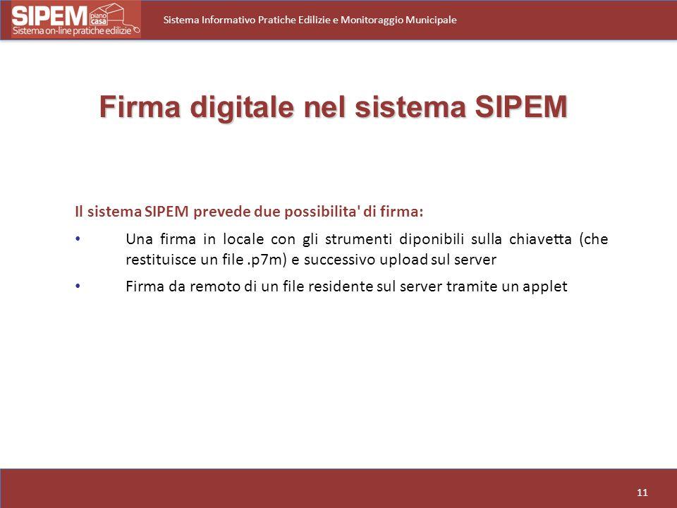 11 Sistema Informativo Pratiche Edilizie e Monitoraggio Municipale Il sistema SIPEM prevede due possibilita' di firma: Una firma in locale con gli str