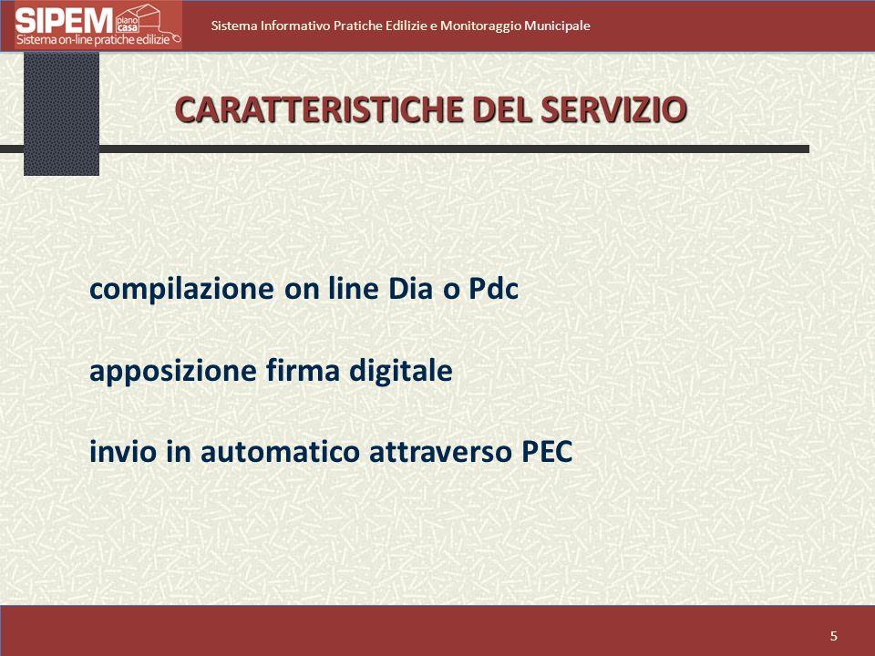 5 Sistema Informativo Pratiche Edilizie e Monitoraggio Municipale compilazione on line Dia o Pdc apposizione firma digitale invio in automatico attraverso PEC CARATTERISTICHE DEL SERVIZIO