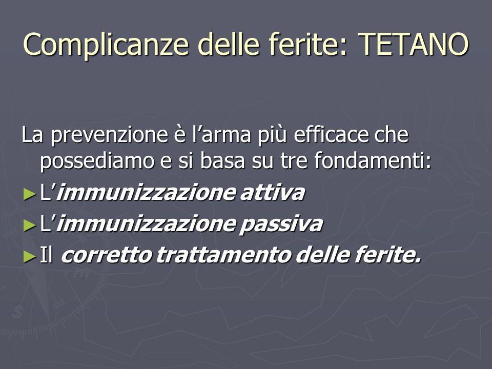 Complicanze delle ferite: TETANO La prevenzione è larma più efficace che possediamo e si basa su tre fondamenti: Limmunizzazione attiva Limmunizzazion
