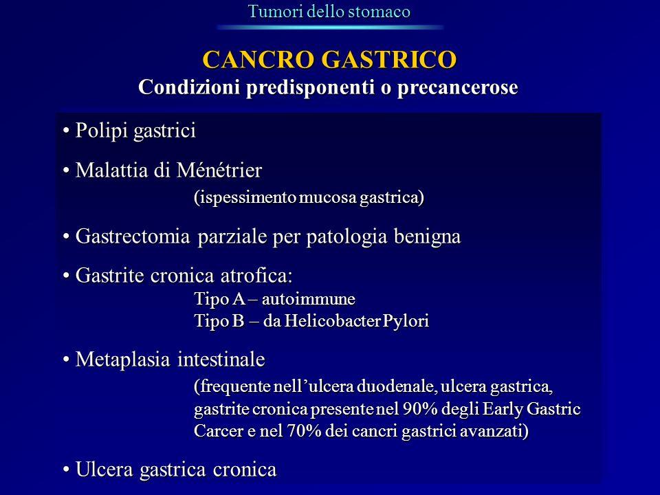 Tumori dello stomaco Polipi gastriciPolipi gastrici Malattia di MénétrierMalattia di Ménétrier (ispessimento mucosa gastrica) Gastrectomia parziale pe