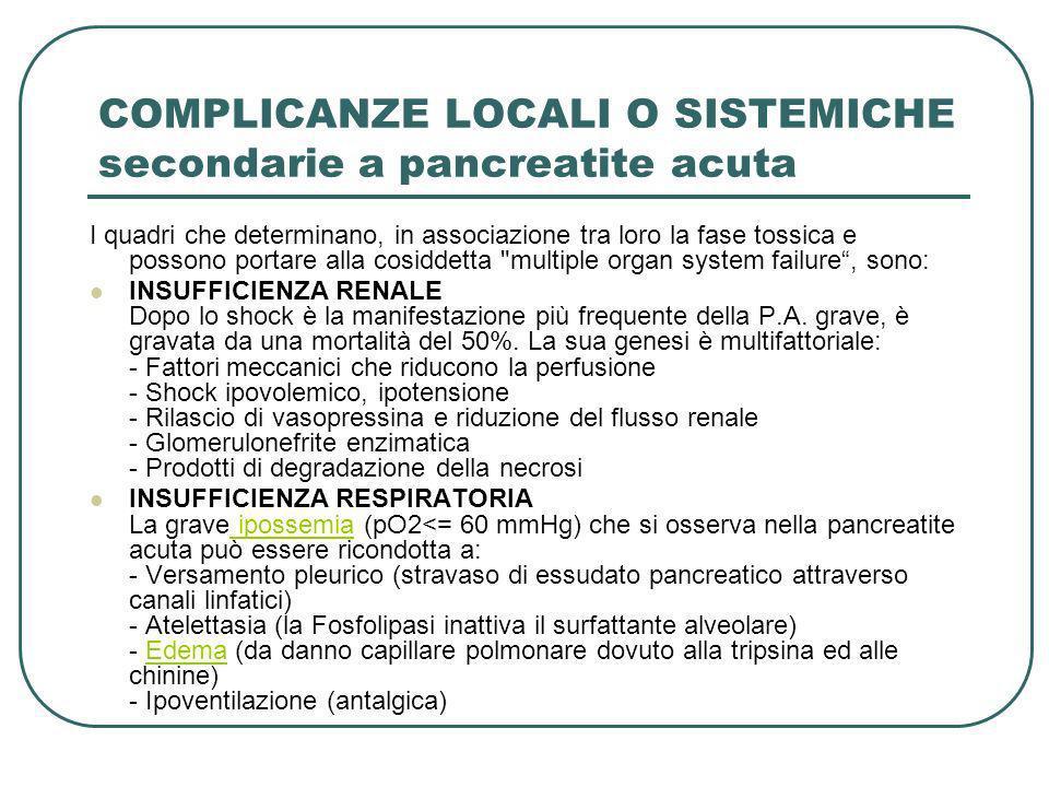 COMPLICANZE LOCALI O SISTEMICHE secondarie a pancreatite acuta I quadri che determinano, in associazione tra loro la fase tossica e possono portare al