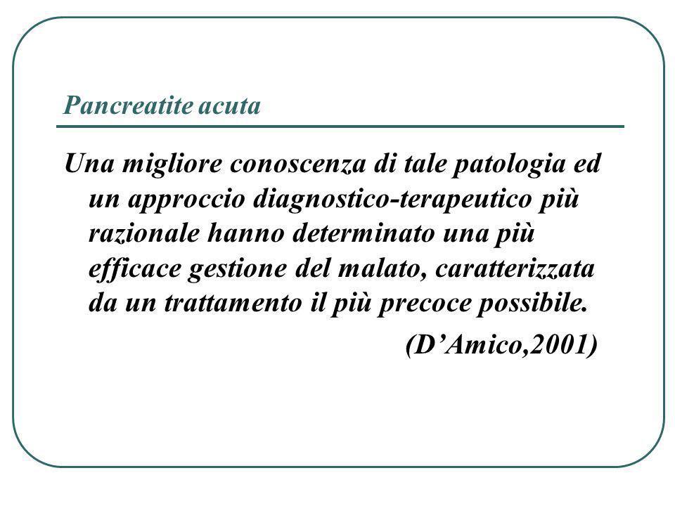 Pancreatite acuta Una migliore conoscenza di tale patologia ed un approccio diagnostico-terapeutico più razionale hanno determinato una più efficace g