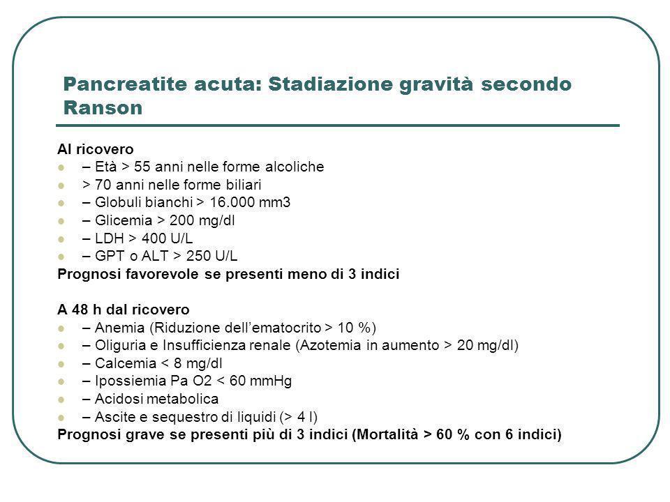 Pancreatite acuta: Stadiazione gravità secondo Ranson Al ricovero – Età > 55 anni nelle forme alcoliche > 70 anni nelle forme biliari – Globuli bianch