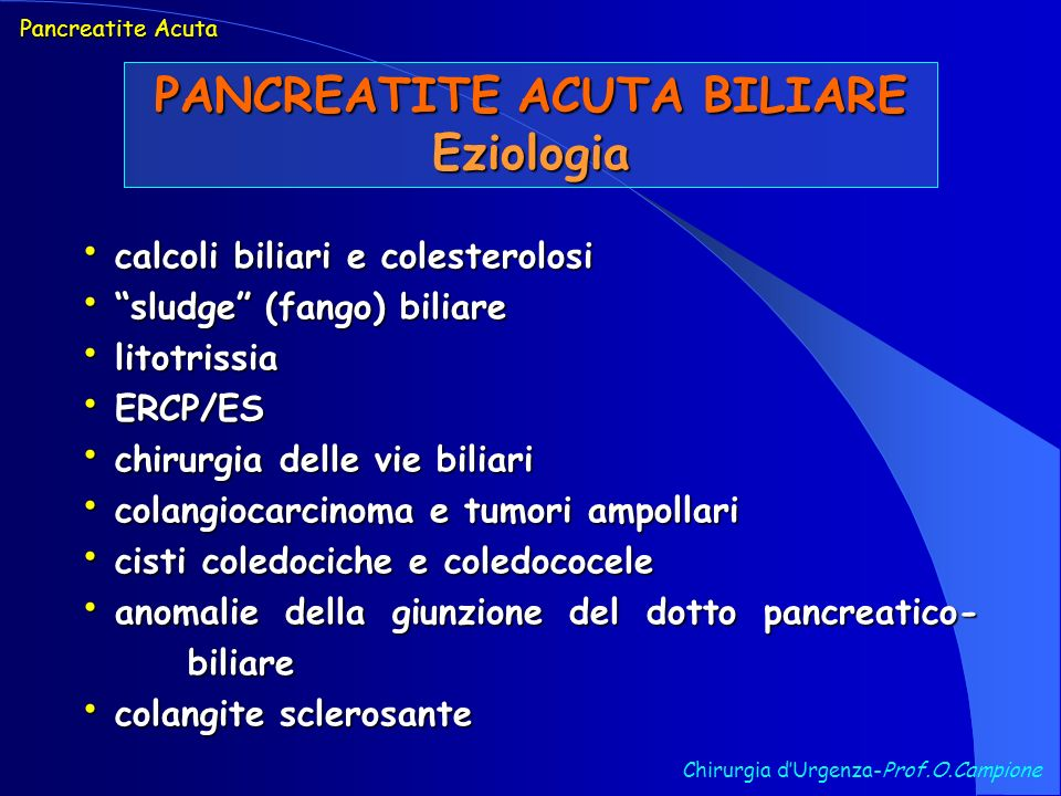 Chirurgia dUrgenza-Prof.O.Campione Pancreatite Acuta PANCREATITE ACUTA BILIARE Eziologia calcoli biliari e colesterolosi calcoli biliari e colesterolo