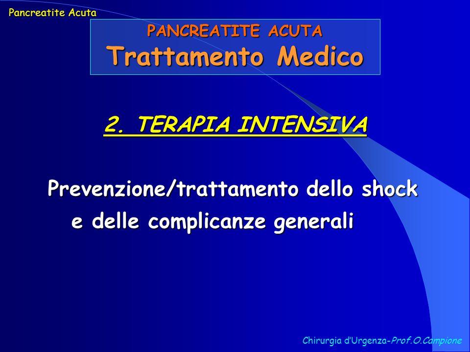 Chirurgia dUrgenza-Prof.O.Campione Pancreatite Acuta PANCREATITE ACUTA Trattamento Medico 2. TERAPIA INTENSIVA Prevenzione/trattamento dello shock e d
