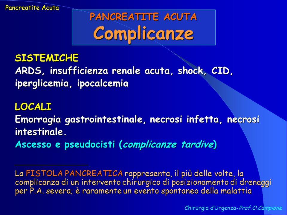 Chirurgia dUrgenza-Prof.O.Campione Pancreatite Acuta PANCREATITE ACUTA Complicanze SISTEMICHE ARDS, insufficienza renale acuta, shock, CID, iperglicem