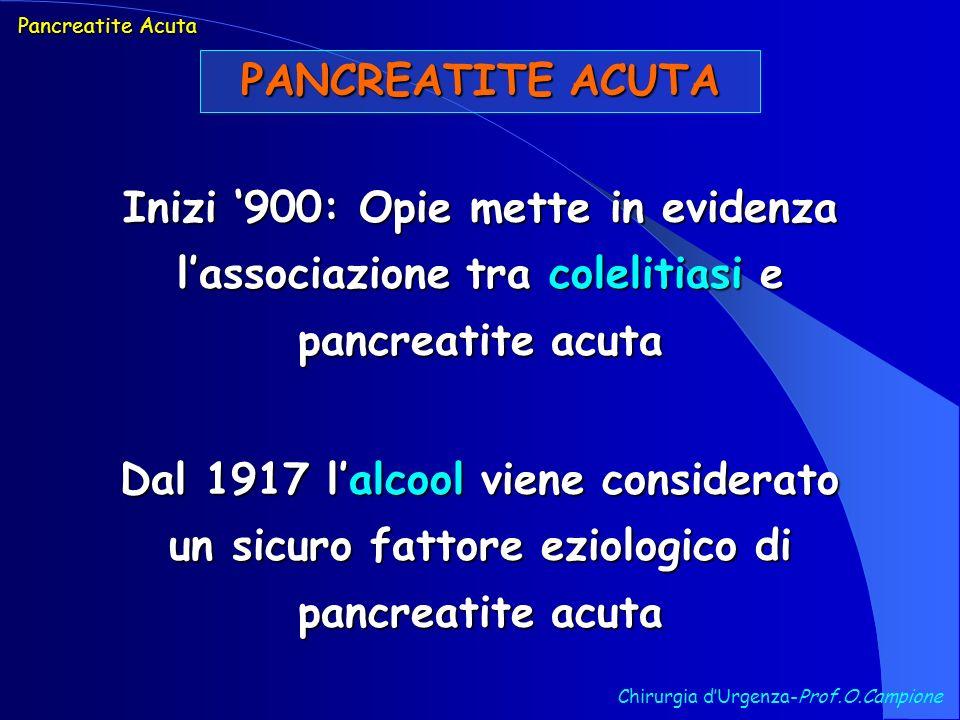PANCREATITE ACUTA Diagnosi Chirurgia dUrgenza-Prof.O.Campione La diagnosi di pancreatite acuta deve essere considerata mediante una valutazione combinata di elementi clinici (sintomi e segni, fattori favorenti), laboratoristici e morfologici (ecografia e TC), dato che nessuno degli elementi diagnostici (eco e TC incluse) possiede un valore predittivo assoluto La diagnosi di pancreatite acuta deve essere considerata mediante una valutazione combinata di elementi clinici (sintomi e segni, fattori favorenti), laboratoristici e morfologici (ecografia e TC), dato che nessuno degli elementi diagnostici (eco e TC incluse) possiede un valore predittivo assoluto Pancreatite Acuta … PERTANTO: