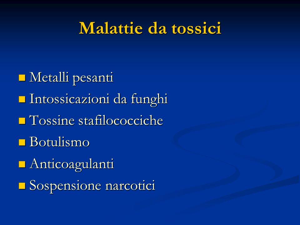 Malattie da tossici Metalli pesanti Metalli pesanti Intossicazioni da funghi Intossicazioni da funghi Tossine stafilococciche Tossine stafilococciche