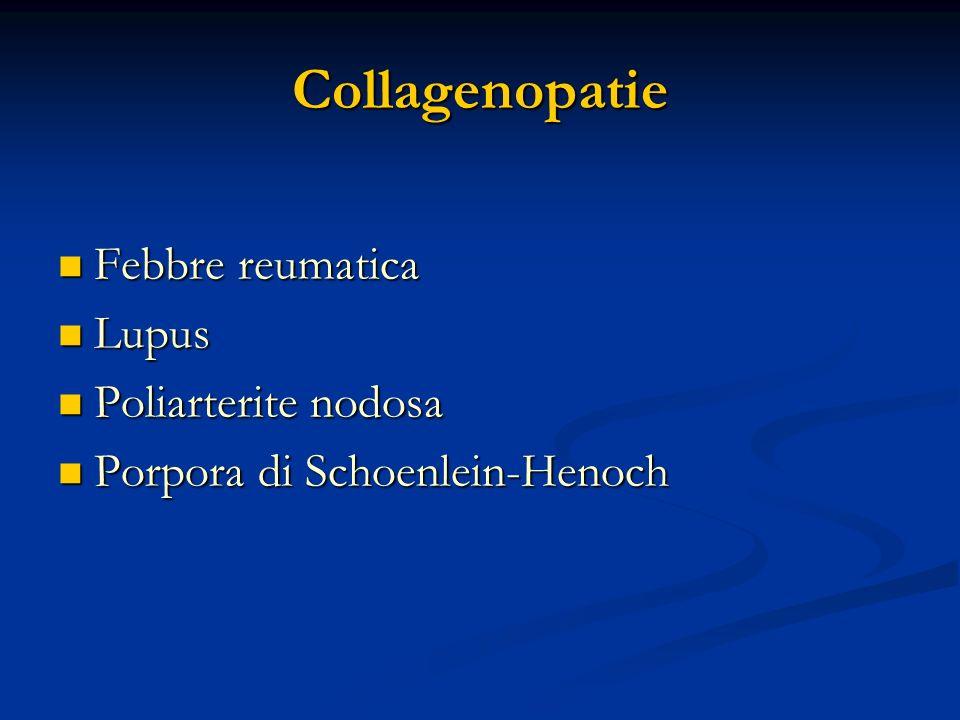 Collagenopatie Febbre reumatica Febbre reumatica Lupus Lupus Poliarterite nodosa Poliarterite nodosa Porpora di Schoenlein-Henoch Porpora di Schoenlei