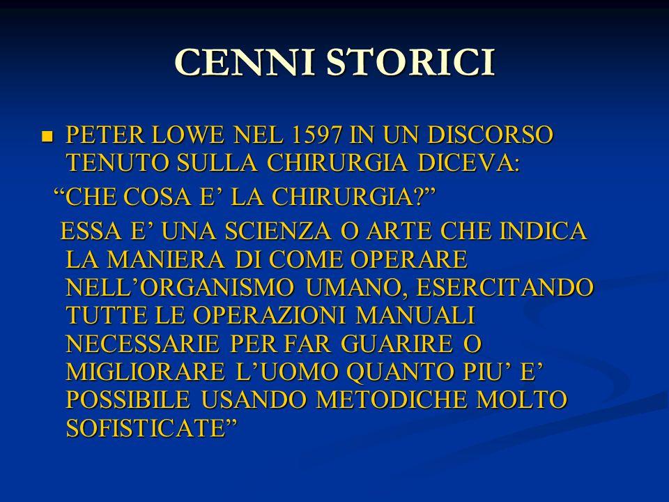 CENNI STORICI PETER LOWE NEL 1597 IN UN DISCORSO TENUTO SULLA CHIRURGIA DICEVA: PETER LOWE NEL 1597 IN UN DISCORSO TENUTO SULLA CHIRURGIA DICEVA: CHE