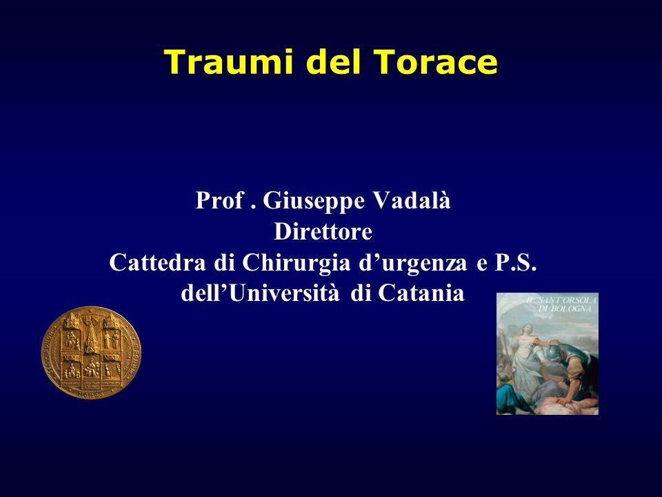 Traumi del Torace Prof. Giuseppe Vadalà Direttore Cattedra di Chirurgia durgenza e P.S. dellUniversità di Catania
