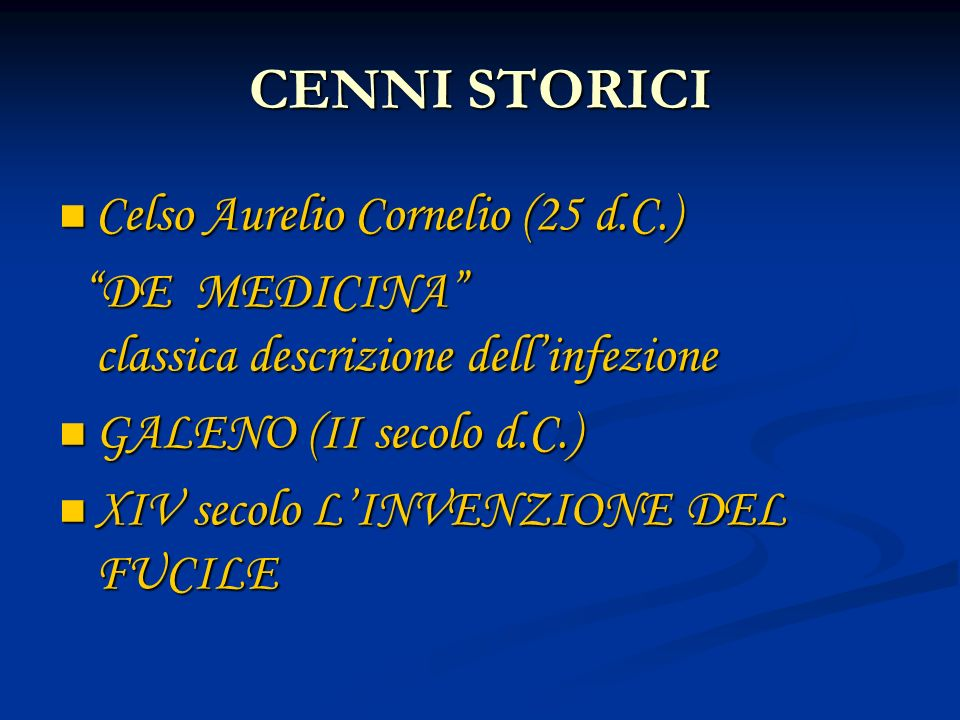 CENNI STORICI Celso Aurelio Cornelio (25 d.C.) Celso Aurelio Cornelio (25 d.C.) DE MEDICINA classica descrizione dellinfezione DE MEDICINA classica descrizione dellinfezione GALENO (II secolo d.C.) GALENO (II secolo d.C.) XIV secolo LINVENZIONE DEL FUCILE XIV secolo LINVENZIONE DEL FUCILE
