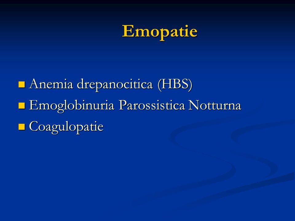 Emopatie Anemia drepanocitica (HBS) Anemia drepanocitica (HBS) Emoglobinuria Parossistica Notturna Emoglobinuria Parossistica Notturna Coagulopatie Coagulopatie