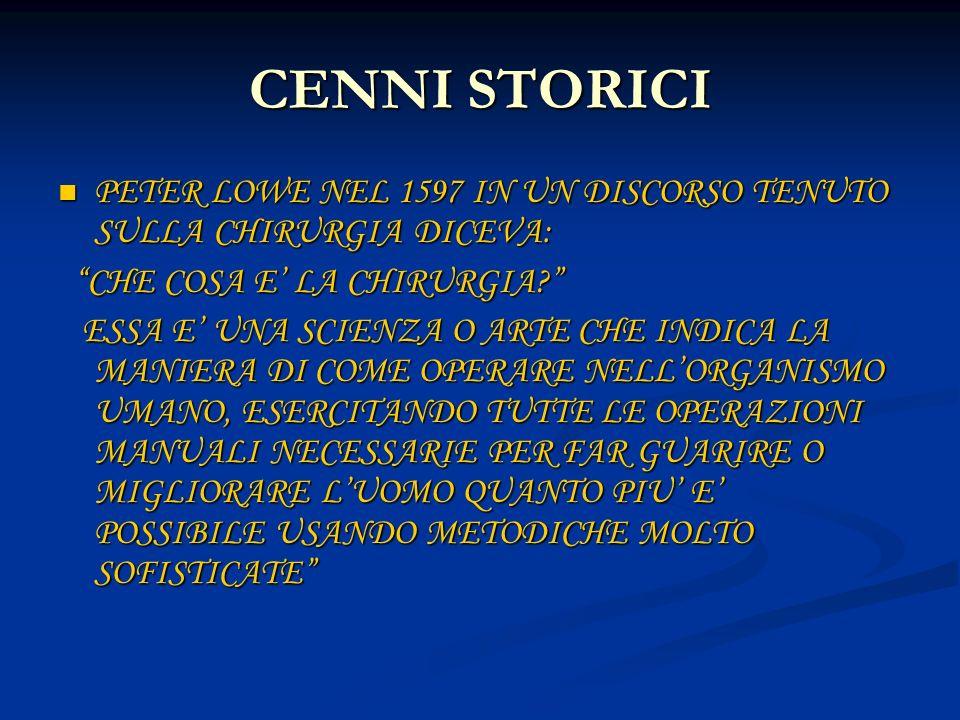 CENNI STORICI PETER LOWE NEL 1597 IN UN DISCORSO TENUTO SULLA CHIRURGIA DICEVA: PETER LOWE NEL 1597 IN UN DISCORSO TENUTO SULLA CHIRURGIA DICEVA: CHE COSA E LA CHIRURGIA.