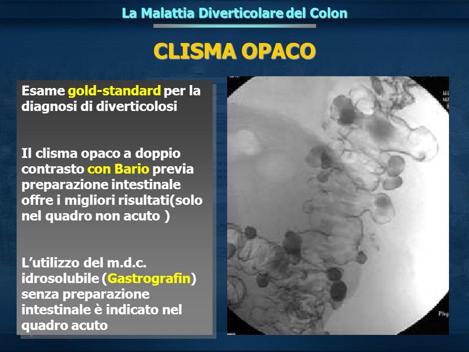 CLISMA OPACO La Malattia Diverticolare del Colon Esame gold-standard per la diagnosi di diverticolosi Il clisma opaco a doppio contrasto con Bario pre