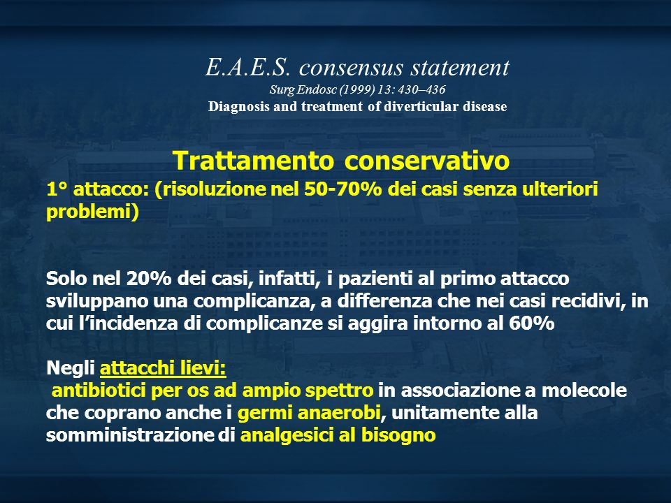 E.A.E.S. consensus statement Surg Endosc (1999) 13: 430–436 Diagnosis and treatment of diverticular disease 1° attacco: (risoluzione nel 50-70% dei ca