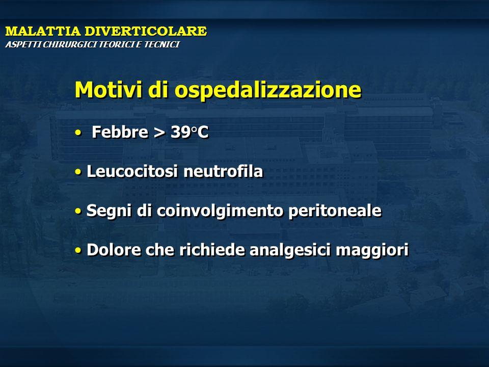 MALATTIA DIVERTICOLARE ASPETTI CHIRURGICI TEORICI E TECNICI Motivi di ospedalizzazione Febbre > 39°C Leucocitosi neutrofila Segni di coinvolgimento pe