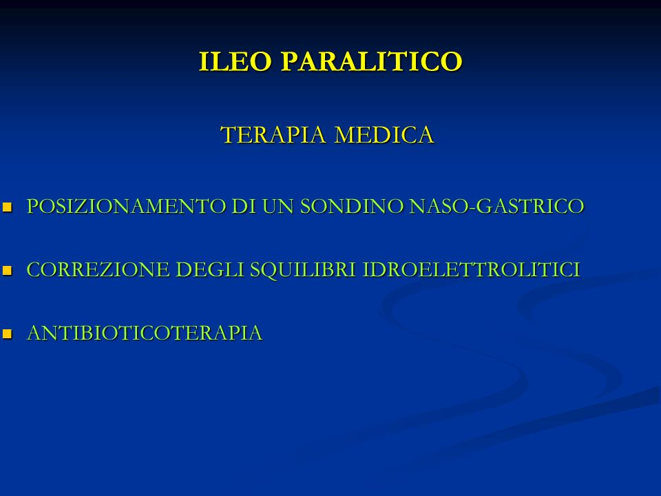 ILEO PARALITICO TERAPIA MEDICA POSIZIONAMENTO DI UN SONDINO NASO-GASTRICO POSIZIONAMENTO DI UN SONDINO NASO-GASTRICO CORREZIONE DEGLI SQUILIBRI IDROEL