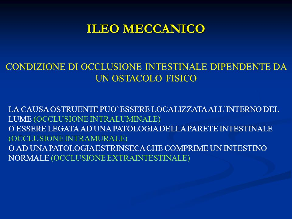 ILEO MECCANICO CONDIZIONE DI OCCLUSIONE INTESTINALE DIPENDENTE DA UN OSTACOLO FISICO LA CAUSA OSTRUENTE PUO ESSERE LOCALIZZATA ALLINTERNO DEL LUME (OC