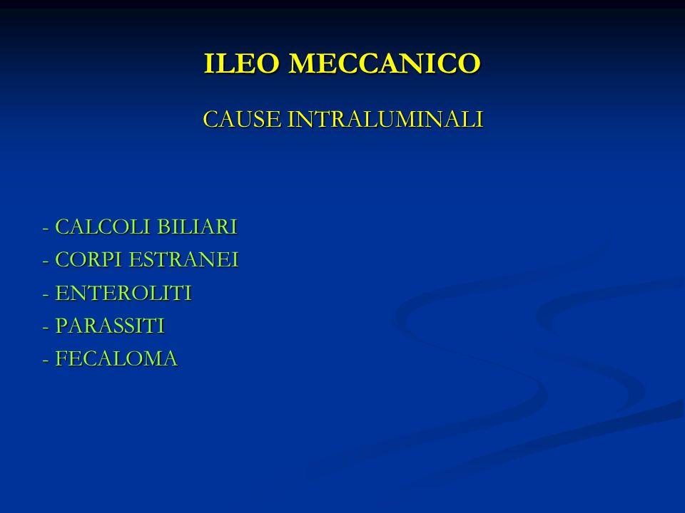 ILEO MECCANICO CAUSE INTRALUMINALI - CALCOLI BILIARI - CORPI ESTRANEI - ENTEROLITI - PARASSITI - FECALOMA