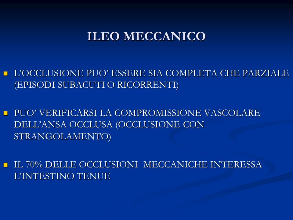 ILEO MECCANICO LOCCLUSIONE PUO ESSERE SIA COMPLETA CHE PARZIALE (EPISODI SUBACUTI O RICORRENTI) LOCCLUSIONE PUO ESSERE SIA COMPLETA CHE PARZIALE (EPIS