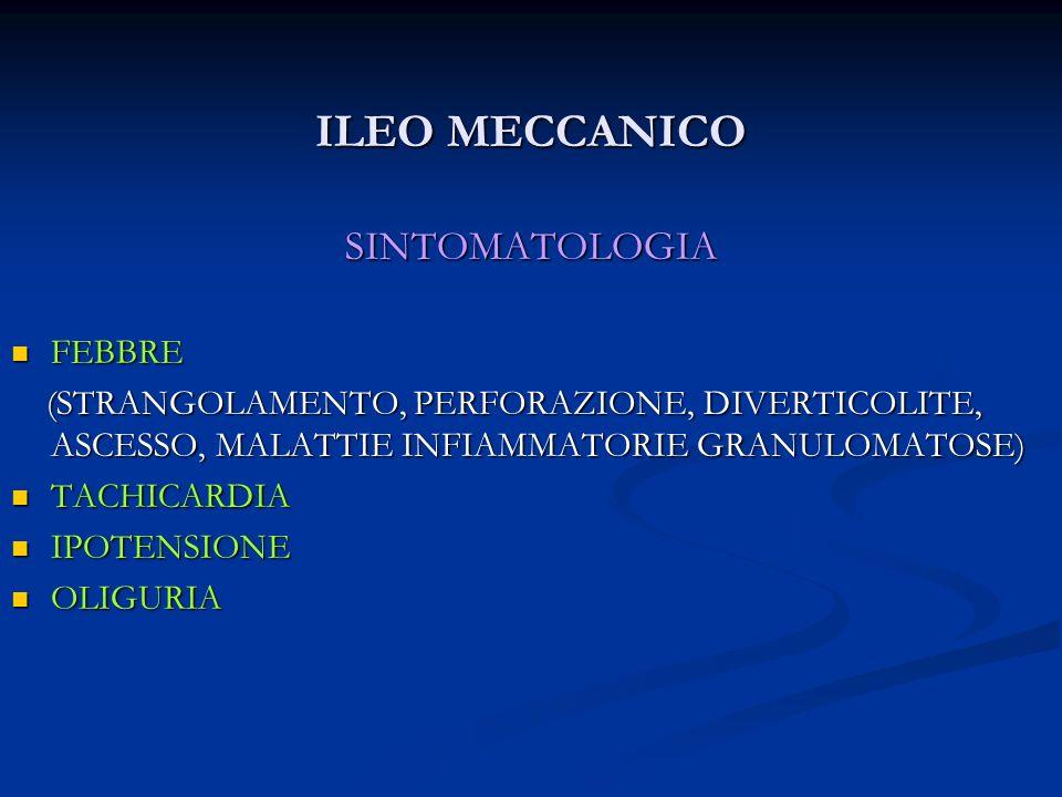 ILEO MECCANICO SINTOMATOLOGIA FEBBRE FEBBRE (STRANGOLAMENTO, PERFORAZIONE, DIVERTICOLITE, ASCESSO, MALATTIE INFIAMMATORIE GRANULOMATOSE) (STRANGOLAMEN