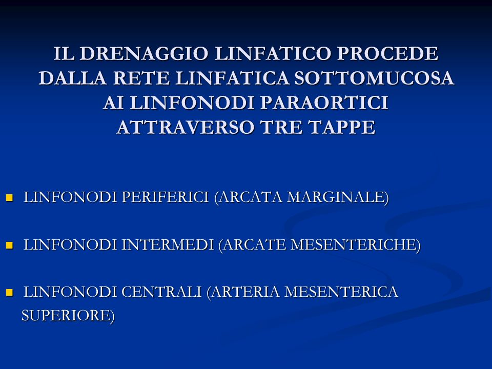IL DRENAGGIO LINFATICO PROCEDE DALLA RETE LINFATICA SOTTOMUCOSA AI LINFONODI PARAORTICI ATTRAVERSO TRE TAPPE LINFONODI PERIFERICI (ARCATA MARGINALE) L