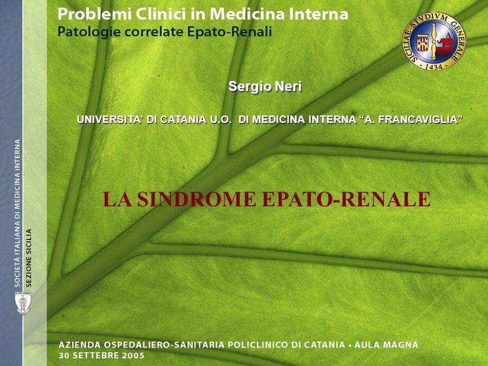 UNIVERSITA DI CATANIA U.O. DI MEDICINA INTERNA A. FRANCAVIGLIA LA SINDROME EPATO-RENALE Sergio Neri