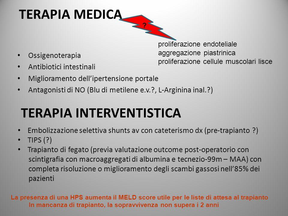 TERAPIA MEDICA Ossigenoterapia Antibiotici intestinali Miglioramento dellipertensione portale Antagonisti di NO (Blu di metilene e.v.?, L-Arginina ina