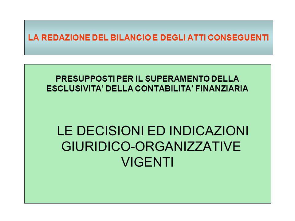 LA REDAZIONE DEL BILANCIO E DEGLI ATTI CONSEGUENTI PRESUPPOSTI PER IL SUPERAMENTO DELLA ESCLUSIVITA DELLA CONTABILITA FINANZIARIA LE DECISIONI ED INDICAZIONI GIURIDICO-ORGANIZZATIVE VIGENTI