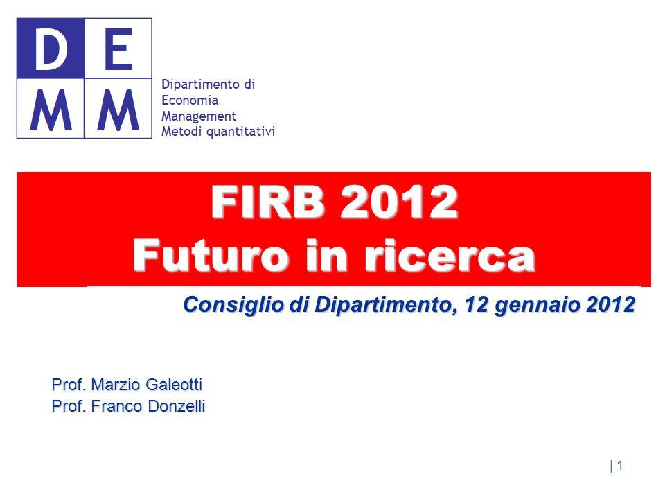 MIUR: due bandi FIRB Futuro in ricerca 2012 FIRB Futuro in ricerca 2012 scadenza (mod.B) scadenza 22 febbraio 2012 (mod.B) e (mod.