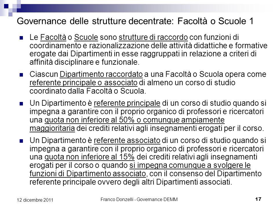 Franco Donzelli - Governance DEMM17 12 dicembre 2011 Governance delle strutture decentrate: Facoltà o Scuole 1 Le Facoltà o Scuole sono strutture di r