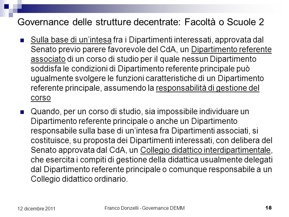 Franco Donzelli - Governance DEMM18 12 dicembre 2011 Governance delle strutture decentrate: Facoltà o Scuole 2 Sulla base di unintesa fra i Dipartimen