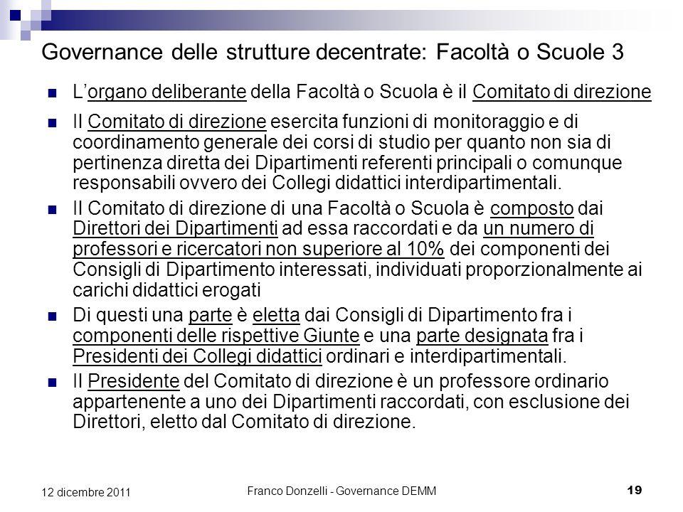 Franco Donzelli - Governance DEMM19 12 dicembre 2011 Governance delle strutture decentrate: Facoltà o Scuole 3 Lorgano deliberante della Facoltà o Scu