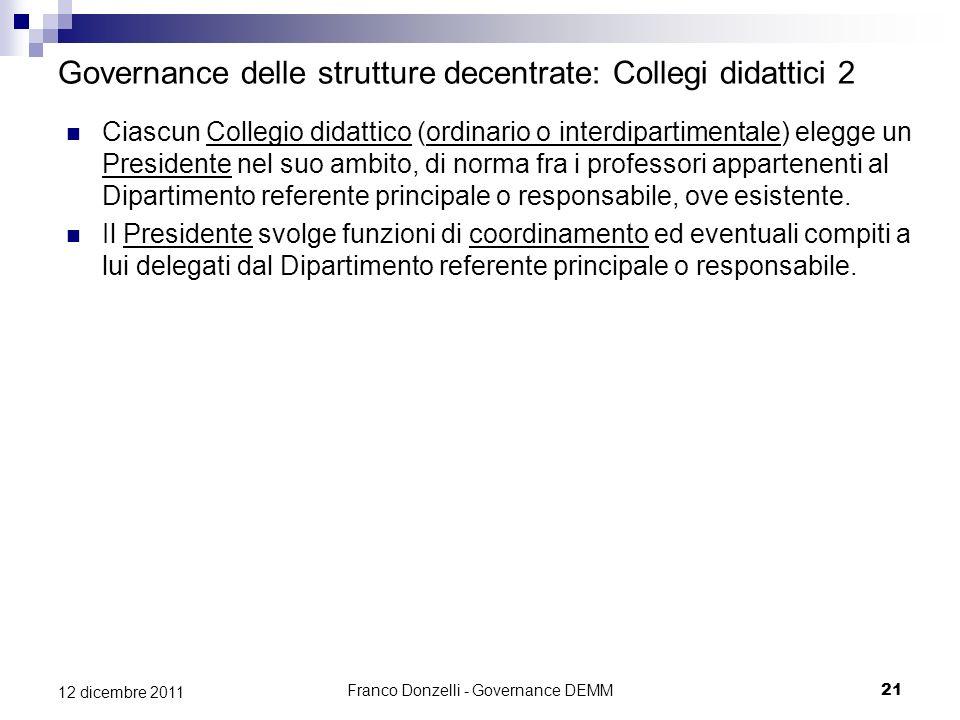 Franco Donzelli - Governance DEMM21 12 dicembre 2011 Governance delle strutture decentrate: Collegi didattici 2 Ciascun Collegio didattico (ordinario