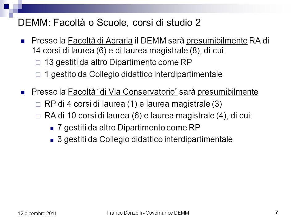 Franco Donzelli - Governance DEMM7 12 dicembre 2011 DEMM: Facoltà o Scuole, corsi di studio 2 Presso la Facoltà di Agraria il DEMM sarà presumibilment