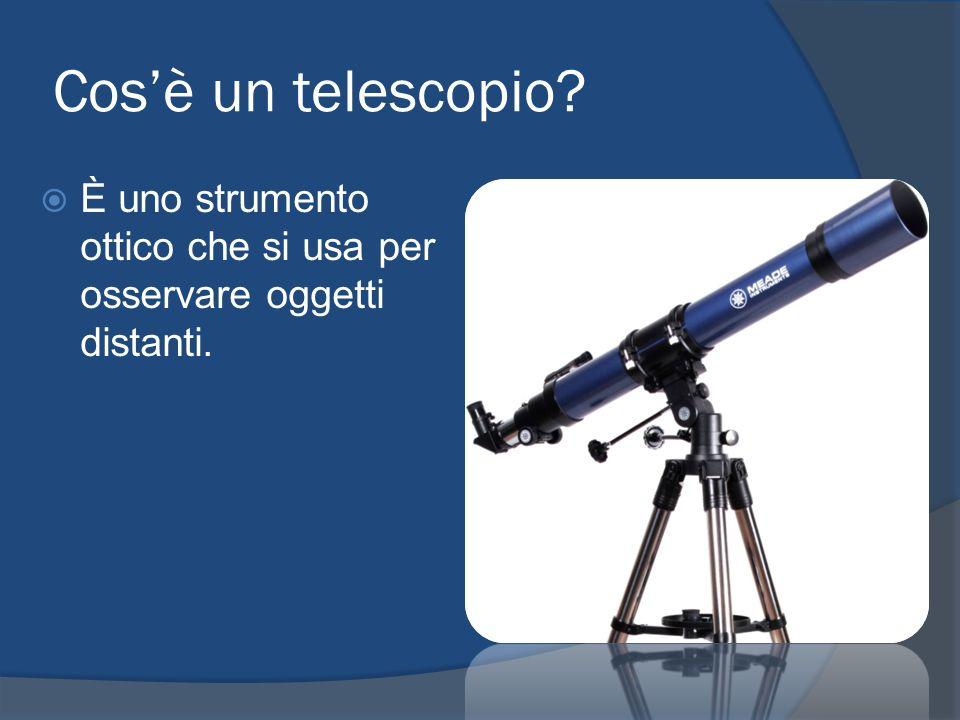 Cosè un telescopio? È uno strumento ottico che si usa per osservare oggetti distanti.