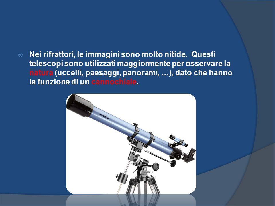 Nei rifrattori, le immagini sono molto nitide. Questi telescopi sono utilizzati maggiormente per osservare la natura (uccelli, paesaggi, panorami, …),