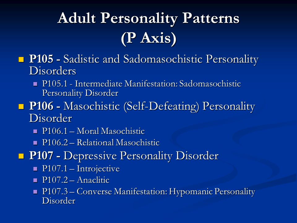 P105 - Sadistic and Sadomasochistic Personality Disorders P105 - Sadistic and Sadomasochistic Personality Disorders P105.1 - Intermediate Manifestatio