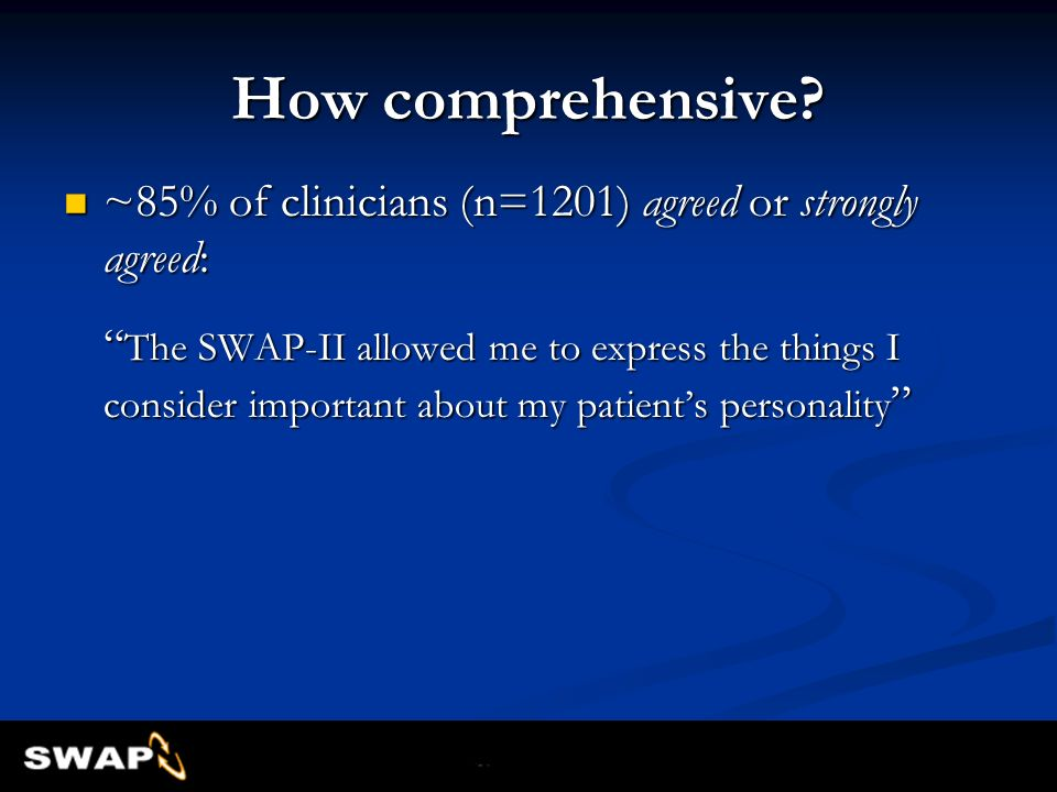 How comprehensive? ~85% of clinicians (n=1201) agreed or strongly agreed: The SWAP-II allowed me to express the things I consider important about my p