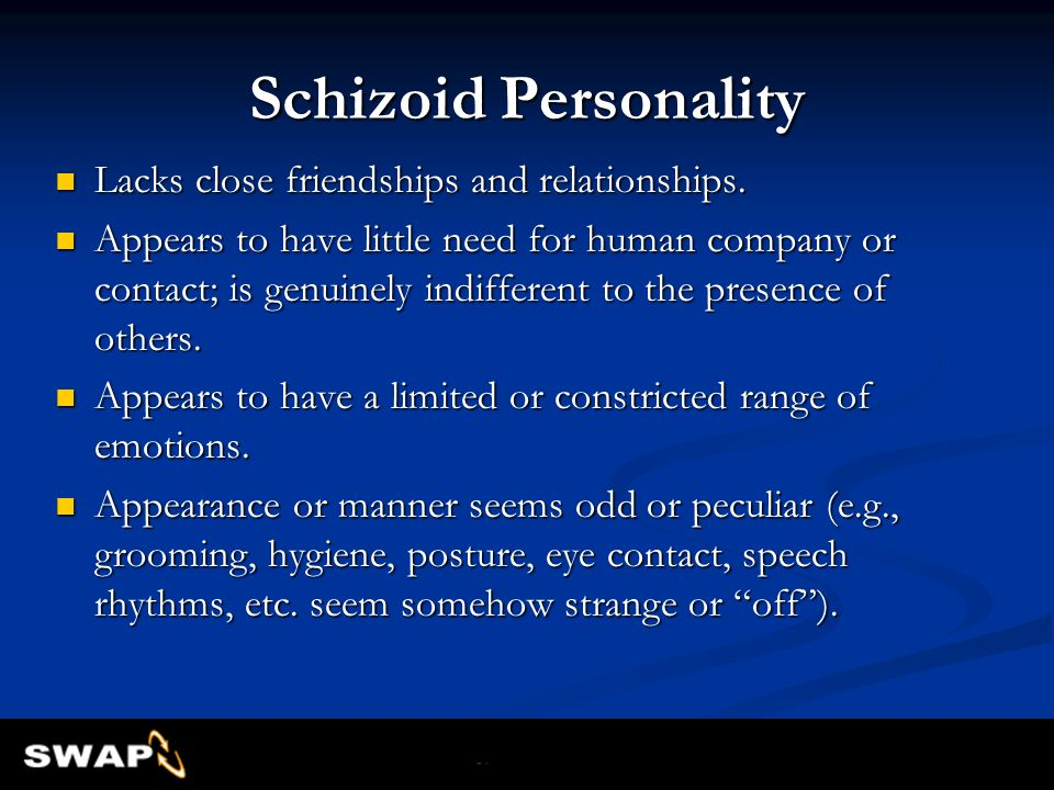 Schizoid Personality Lacks close friendships and relationships. Lacks close friendships and relationships. Appears to have little need for human compa