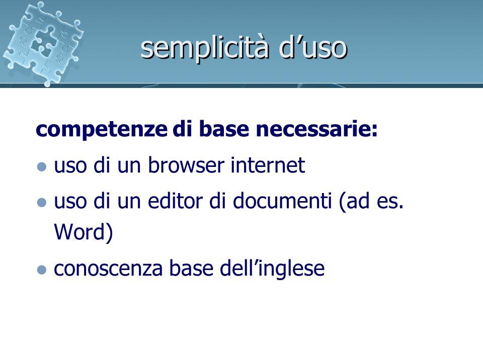 semplicità duso competenze di base necessarie: uso di un browser internet uso di un editor di documenti (ad es.