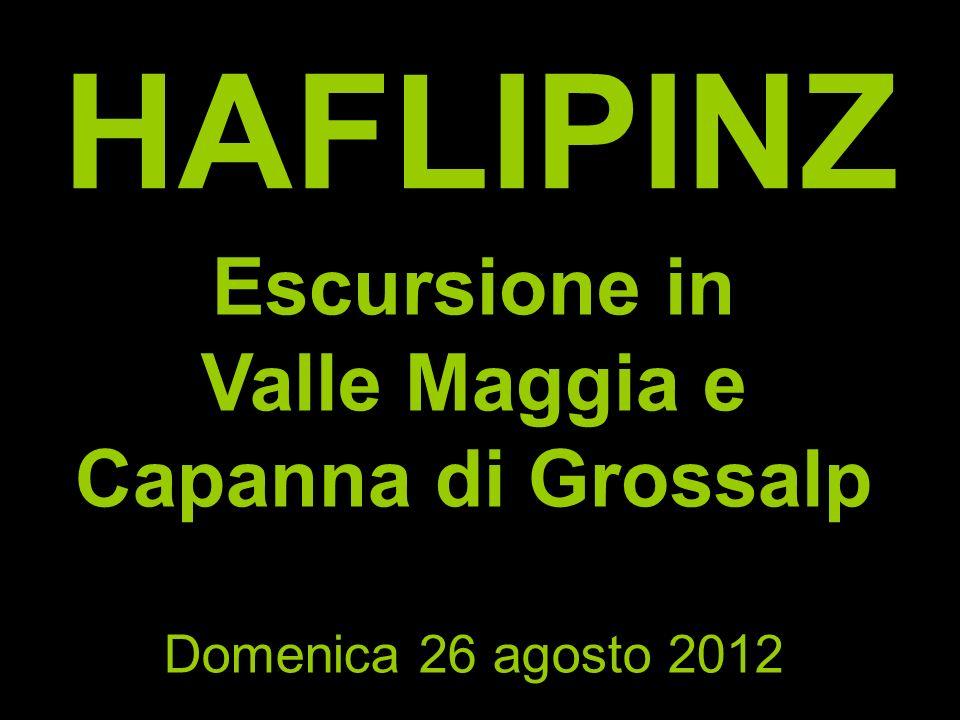 HAFLIPINZ Escursione in Valle Maggia e Capanna di Grossalp Domenica 26 agosto 2012