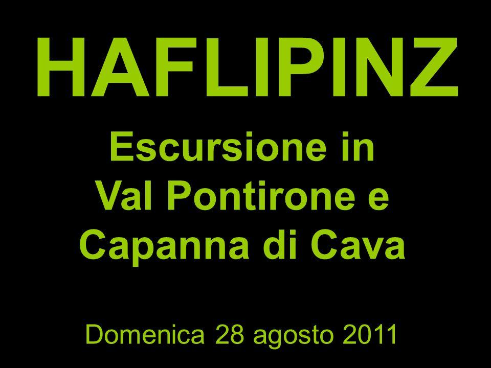 HAFLIPINZ Escursione in Val Pontirone e Capanna di Cava Domenica 28 agosto 2011