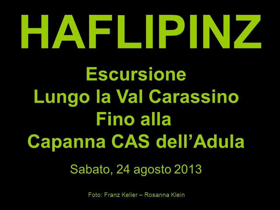 HAFLIPINZ Escursione Lungo la Val Carassino Fino alla Capanna CAS dellAdula Sabato, 24 agosto 2013 Foto: Franz Keller – Rosanna Klein