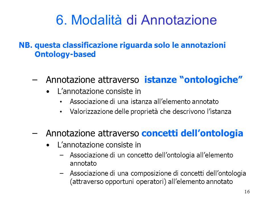 16 6. Modalità di Annotazione NB. questa classificazione riguarda solo le annotazioni Ontology-based –Annotazione attraverso istanze ontologiche Lanno